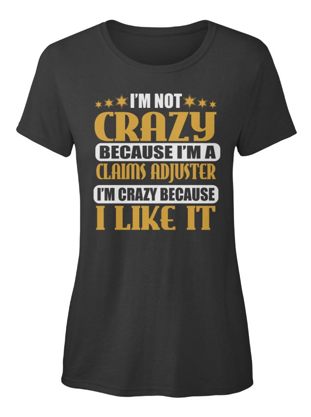 Im-Not-Crazy-Claims-Adjuster-Job-S-I-039-m-Because-A-I-Standard-Women-039-s-T-Shirt