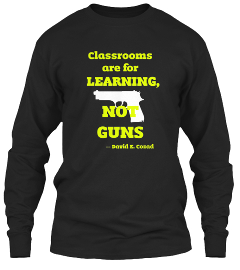 Classrooms Are For      Learning, Not Guns    David E. Cozad Black Lange Mouwen T-Shirt Front