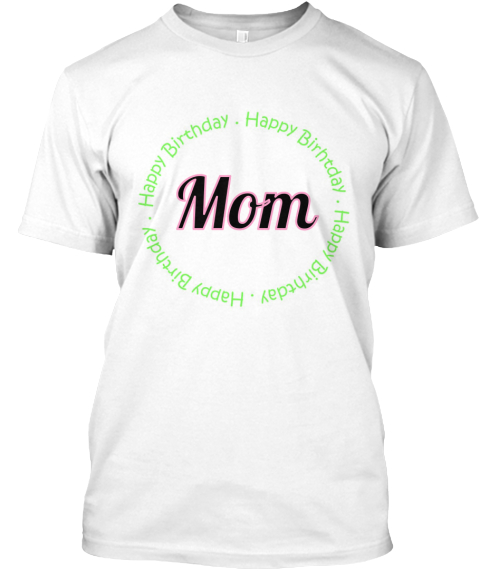 Mom White T Shirt Front Happy Birthday