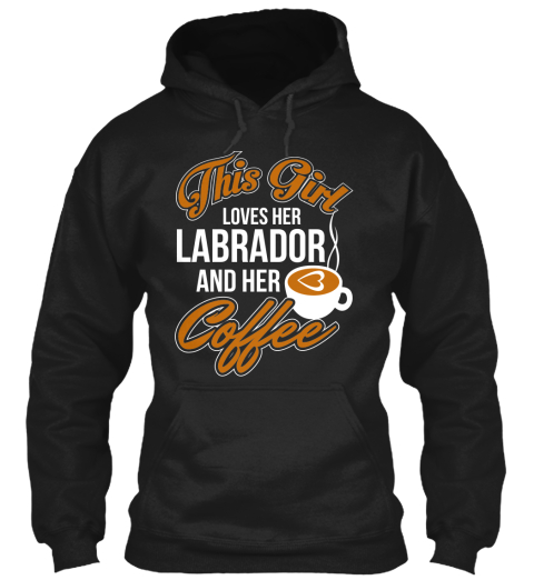 Labrador And Coffee Love   Hoodie Black Sweatshirt Front