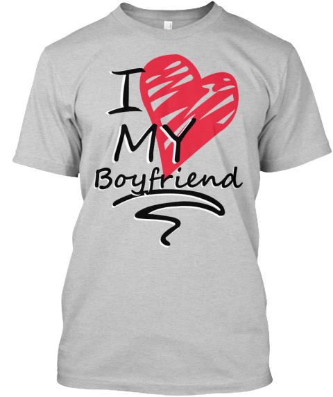 I Love My Boyfriend T Shirts Light Steel T-Shirt Front
