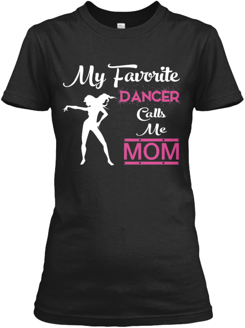 Dance Mom T Shirts And Hoodies Black Women's T-Shirt Front