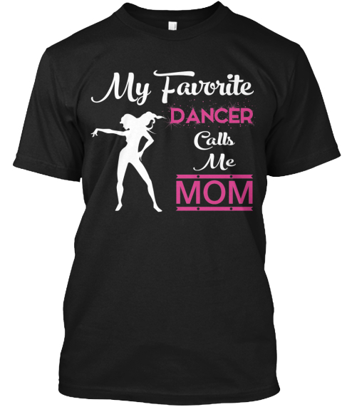 Dance Mom T Shirts And Hoodies Black T-Shirt Front