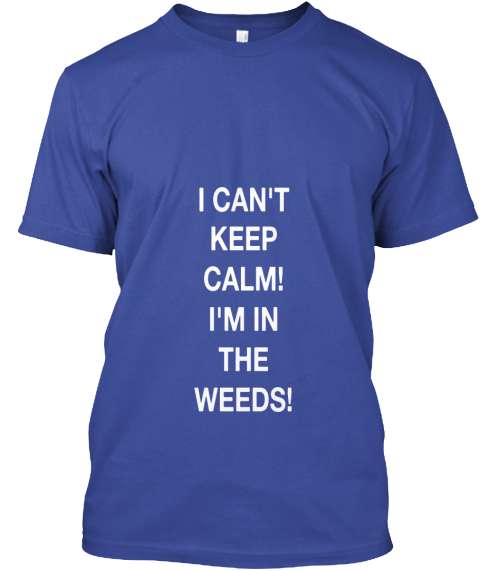 75f85770 Server/Bartender Shirt- Limited Time. I Can't Keep Calm! I'm In The Weeds!  Deep Royal