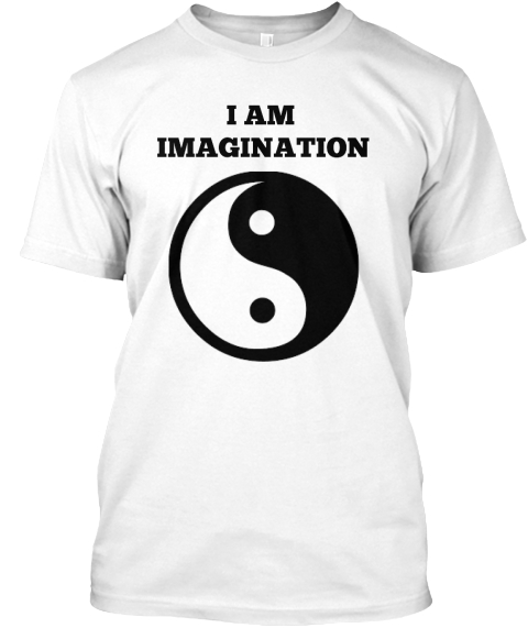 I Am  Imagination White T-Shirt Front