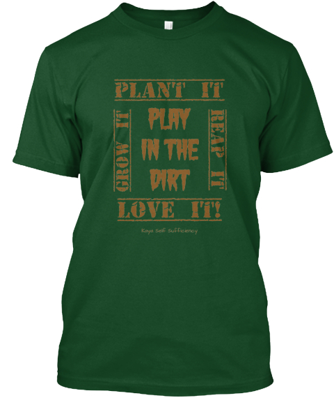 Plant It Play%0 Ain The%0 Adirt Reap It Grow It Love It! Kaya Self Sufficiency Deep Forest T-Shirt Front