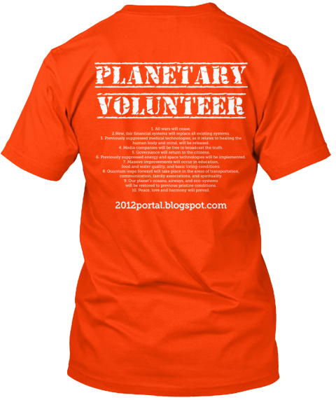 Planetary%0 Avolunteer 1. All Wars Will Cease.%0 A2.New%2 C Fair Financial Systems Will Replace All Existing... Orange T-Shirt Back