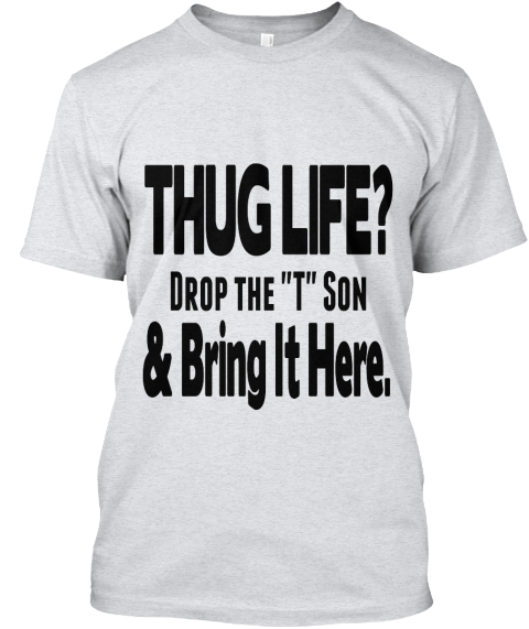 7d20fb43a Thug Life Drop The T Son Ii - THUG LIFE? Drop the