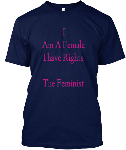 I  Am A Female  I Have Rights   The Feminist Navy T-Shirt Front