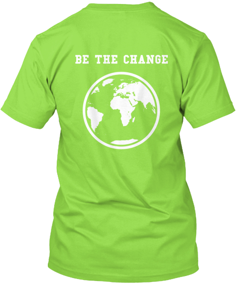 Be The Change Lime T-Shirt Back