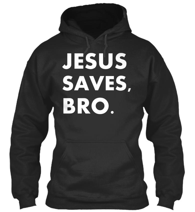 Comfortable-Jesus-Saves-Bro-Saves-Bro-Standard-Standard-College-Hoodie