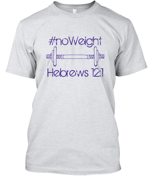 %23no Weight%0 A%0 A Hebrews 12%3 A1 Ash T-Shirt Front