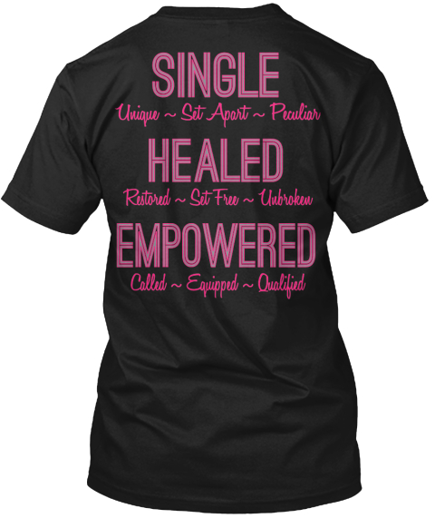 Single Unique ~ Set Apart ~ Peculiar Healed Restored ~ Set Free ~ Unbroken  Empowered Called ~ Equipped ~ Qualified Black T-Shirt Back