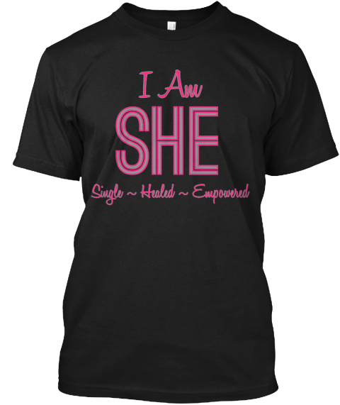 I Am She Single ~ Healed ~ Empowered Black T-Shirt Front