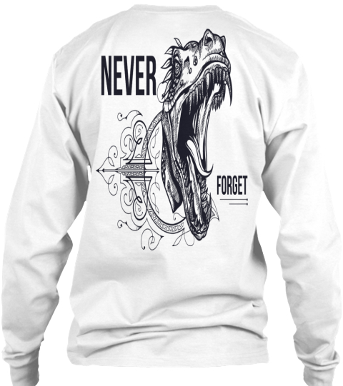 Never Forget Designed T Shirt White Long Sleeve T-Shirt Back