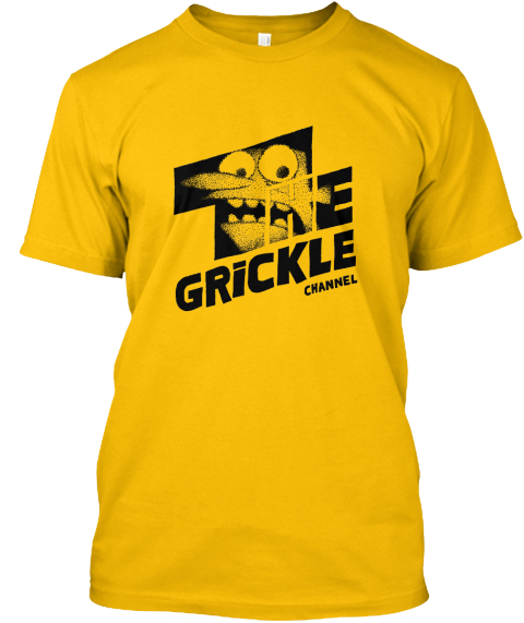 The Grickle Channel T Shirt! Gold T-Shirt Front