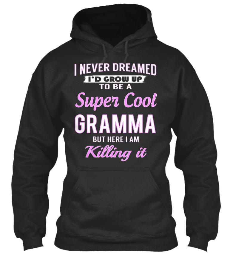 One-of-a-kind-Super-Cool-Gramma-I-Never-Dreamed-I-039-d-Standard-College-Hoodie