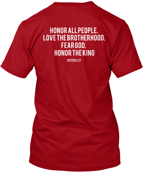Honor All People.  Love The Brotherhood.  Fear God.  Honor The King 1 Peter 2:17 Deep Red T-Shirt Back