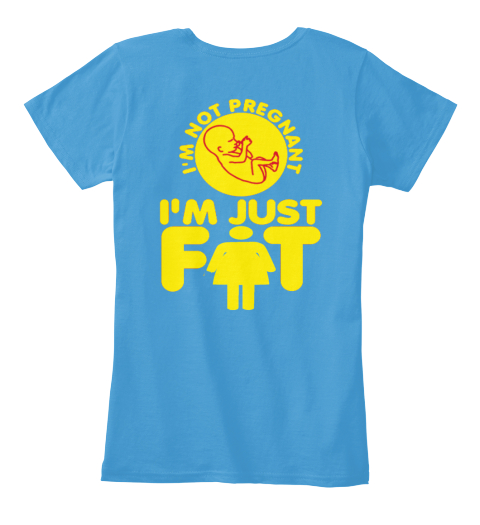 dcd45131dd1ee I'm Just Fat, Not Pregnant Heathered Bright Turquoise Women's T-Shirt Back