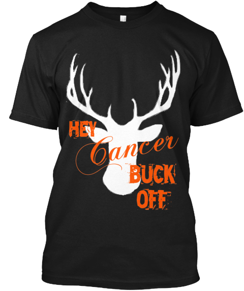 Cancer Hey Buck %0 Aoff Black T-Shirt Front