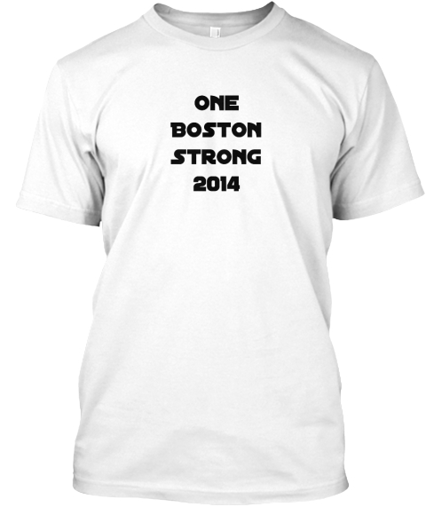 One  %0 A Boston %0 A Strong  %0 A2014 White T-Shirt Front