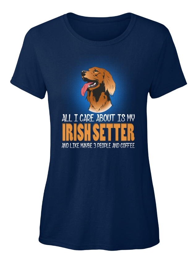 Soft-Love-With-My-Irish-Setter-All-I-Care-About-Is-Standard-Women-039-s-T-Shirt