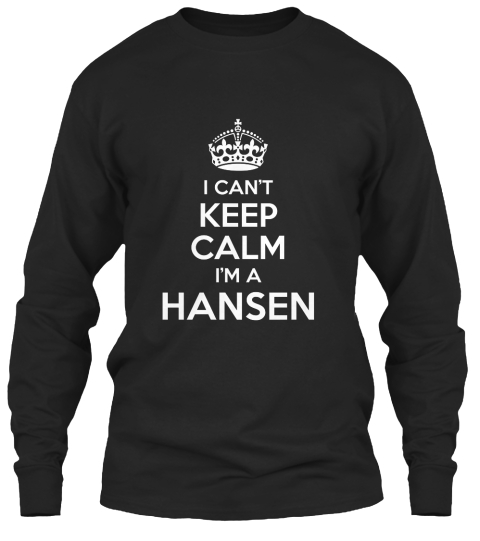 I Can't Keep Calm I'm A Hansen Black Long Sleeve T-Shirt Front