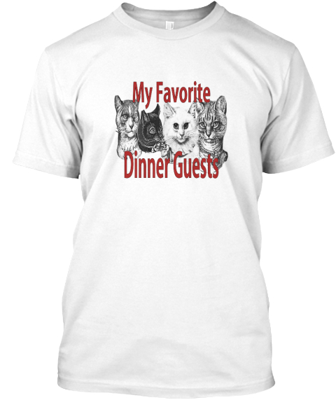 My Favorite Dinner Guests Cats White T-Shirt Front