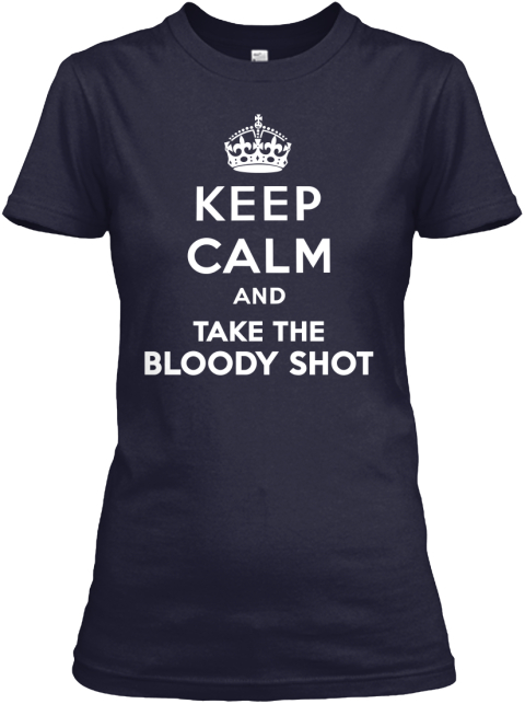 Keep Calm And... Take The Bloody Shot! Navy Women's T-Shirt Front