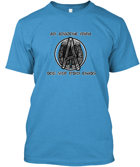 An Anarchic Mind: One Step From Chaos Heathered Bright Turquoise  T-Shirt Front