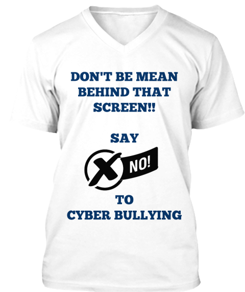 Don't Be Mean%0 Abehind That%0 Ascreen!!%0 A%0 Asay %0 A%0 A%0 A%0 Ato%0 Acyber Bullying White áo T-Shirt Front