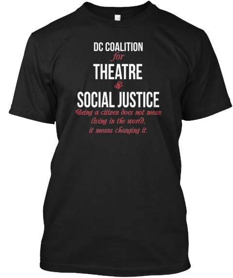Dc Coalition For Theatre & Social Justice Being A Citizen Does Not Mean Living In The World, It Means Changing It.  Black T-Shirt Front