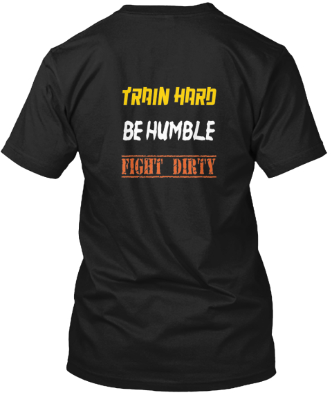 Train Hard Be Humble Fight Dirty Black T-Shirt Back