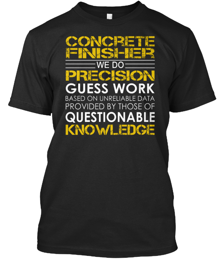 One-of-a-kind-Concrete-Finisher-We-Do-Precision-Guess-Standard-Unisex-T-Shirt