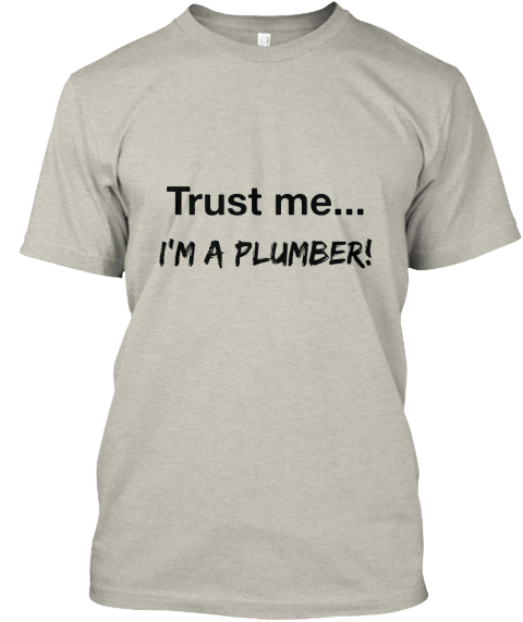Trust Me... I'm A Plumber! Ash T-Shirt Front