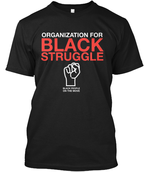 Organization For Black Struggle Black People On The Move Black T-Shirt Front