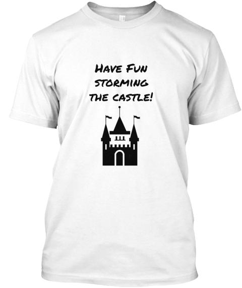 Have Fun Storming The Castle! White T-Shirt Front
