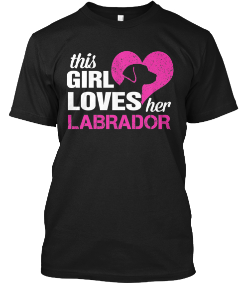 This Girl Loves Her Labrador   T Shirt Black T-Shirt Front