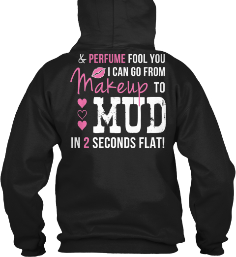 Makeup To Mud In 2 Seconds Flat Black T-Shirt Back