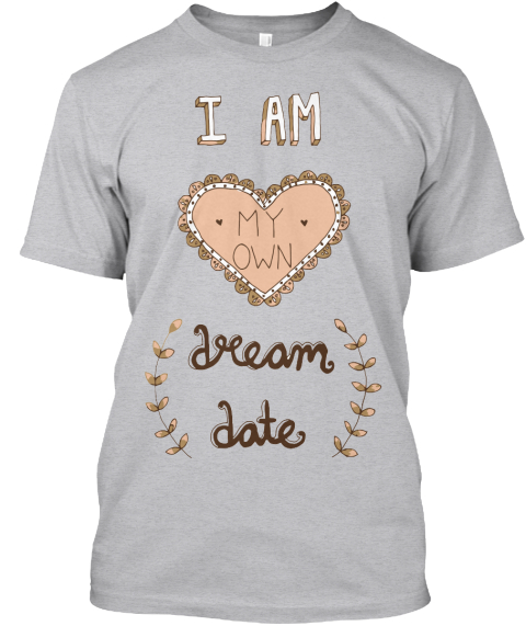 I Am My Own Dream Date  Heather T-Shirt Front