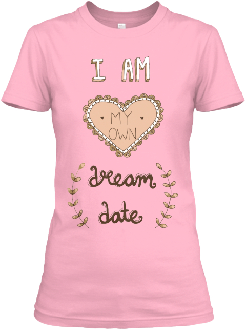 I Am My Own Dream Date  Pink T-Shirt Front