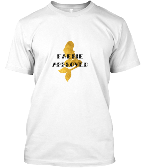 Become Faerie Approved!  White T-Shirt Front