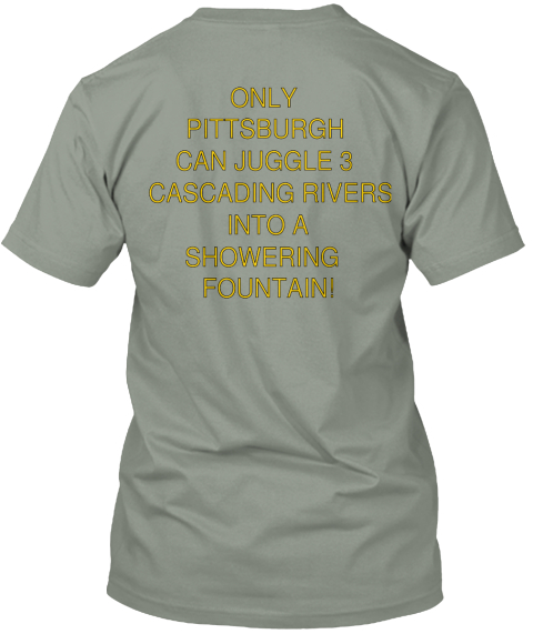 Only Pittsburgh Can Juggle 3 Cascading Rivers Into A Showering Fountain Grey T-Shirt Back
