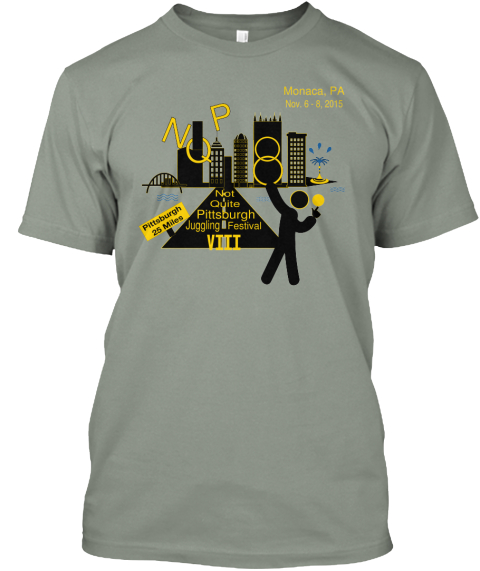 Monaca, Pa Nov.6 8,2015 Nqpoo Pittsburgh 25 Miles Not Quite Pittsburgh Juggling Festival Viii Only Pittsburgh Can... Grey T-Shirt Front