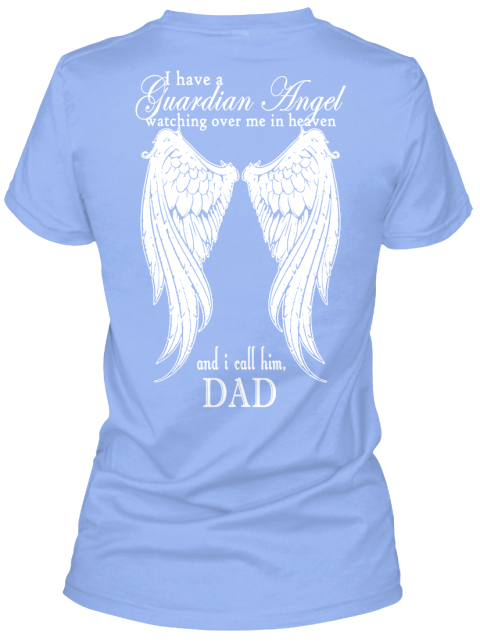 4c3ff414 I Have A Guardian Angle Watching Over Me In Heaven And I Call Him Dad Light