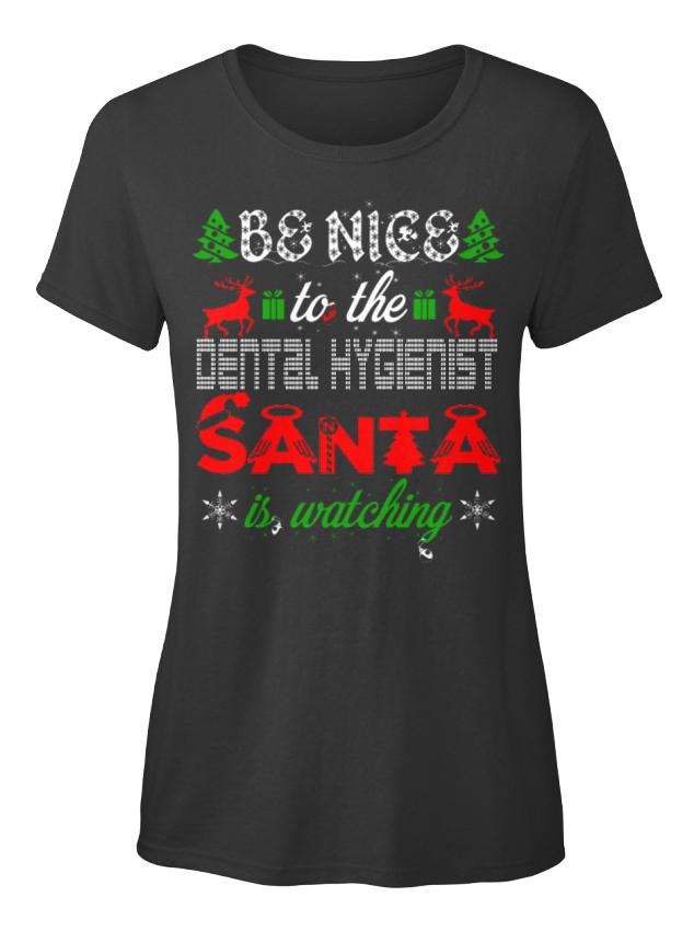 Dental-Hygienist-christmas-Be-Nice-To-The-Hygienist-Standard-Women-039-s-T-Shirt