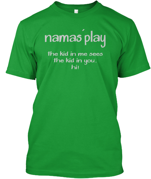 Namas'play The  Kid In Me Sees The Kid In You. Hi! Kelly Green T-Shirt Front