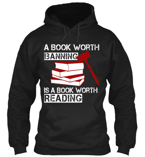 A Book Worth Banning Is A Book Worth Reading  Black Sweatshirt Front