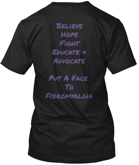 Believe Hope Fight Educate & Advocate  Put A Face  To Fibromyalgia Black T-Shirt Back