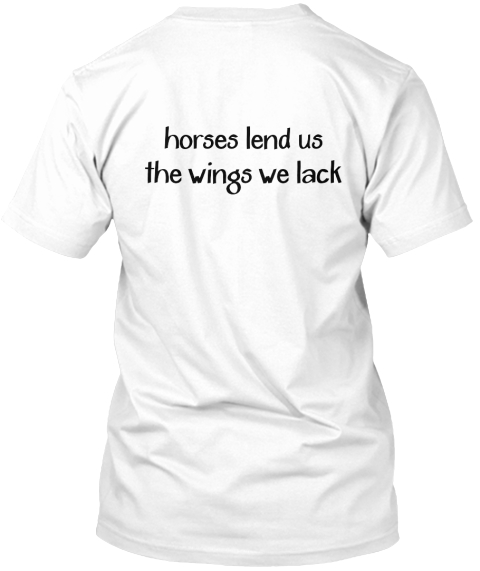 Horses Lend Us%0 Athe Wings We Lack White T-Shirt Back
